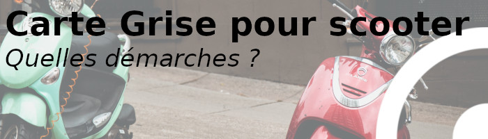 carte grise scooter démarches