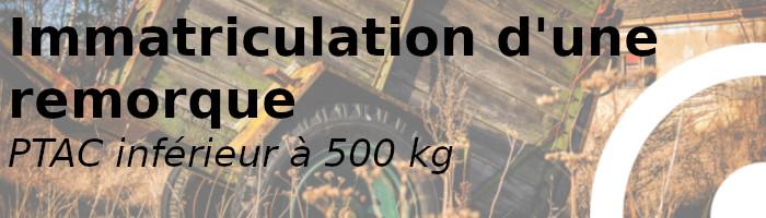 immatriculation remorque moins 500kg