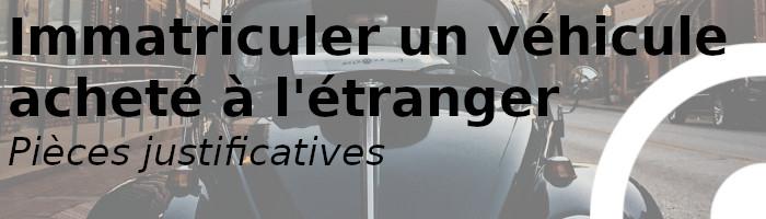 immatriculer véhicule étranger pièces
