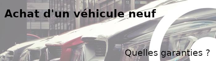 achat véhicule neuf garanties