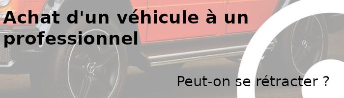 achat véhicule profsionnel rétractation