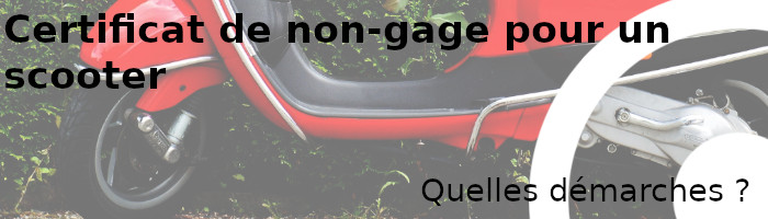certificat non-gage scooter démarches