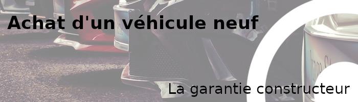 achat véhicule neuf garantie constructeur