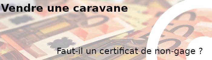 vendre caravane certificat non-gage