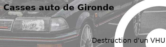 destruction vhu casses auto gironde